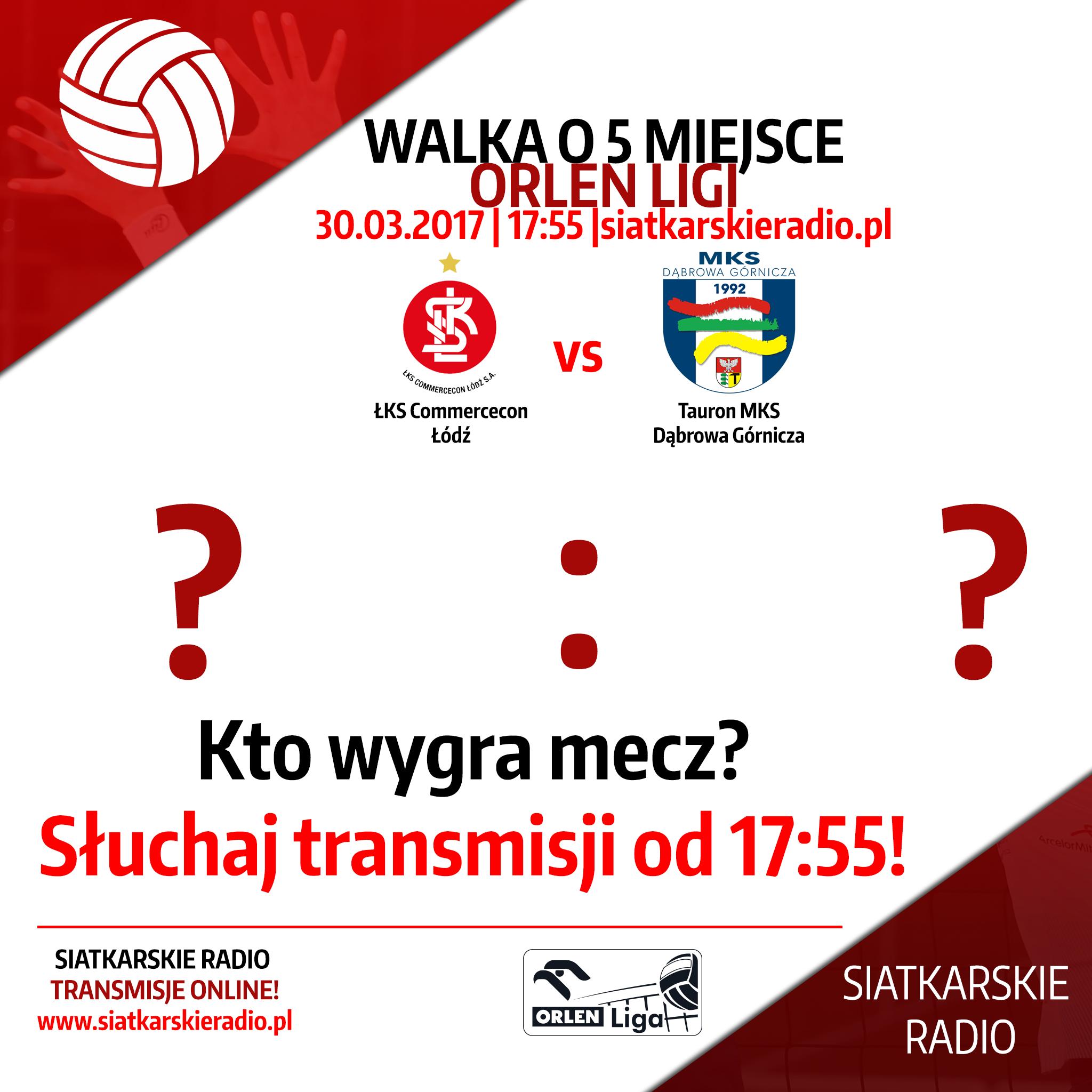 ŁKS Commercecon Łódź - Tauron MKS Dąbrowa Górnicza. Mecz o 5 miejsce! Transmisja w Siatkarskim Radio.